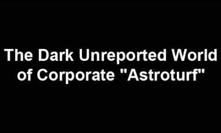 "The Dark Unreported World of Corporate ""Astroturf"""
