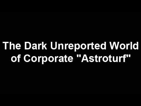 "The Dark Unreported World of Corporate ""Astroturf"""