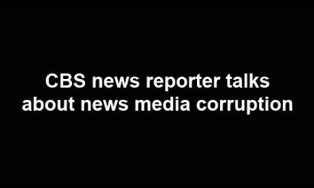 CBS news reporter talks about news media corruption