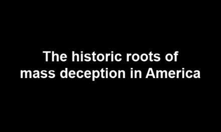The historic roots of mass deception in America