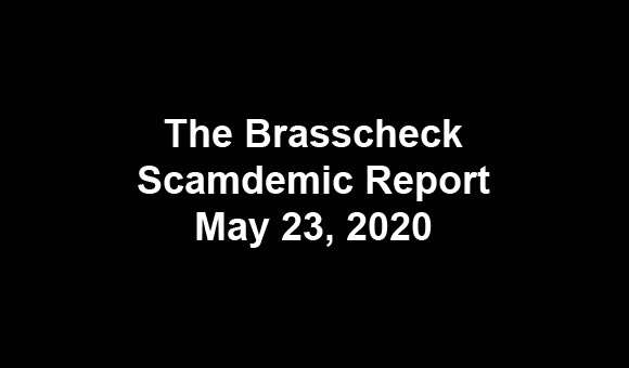 Brasscheck Scamdemic Report (May 23, 2020)