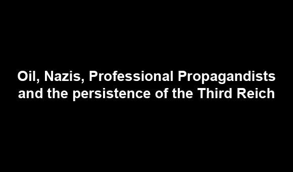 Oil, Nazis, Professional Propagandists