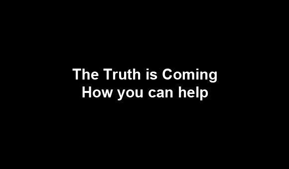 The truth is coming